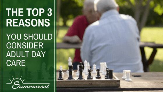 The Top 3 Reasons You Should Consider Adult Day Care